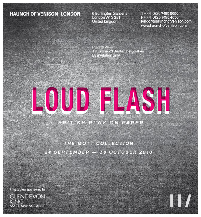 'Loud Flash' - British Punk On Paper - The Mott Collection - September 24th - October 30th 2010, Haunch of Venison, London