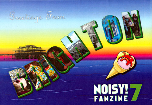 Noisy! Fanzine Issue Seven - Summer 2008 - 'The Brighton Issue'